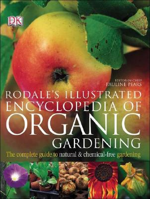 Rodale's Illustrated Encyclopedia Of Organic Gardening By Pears, Pauline (EDT)