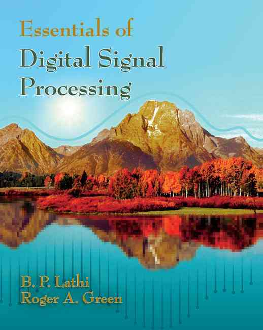 Essentials of Digital Signal Processing By Lathi, Bhagawandas P./ Green, Roger